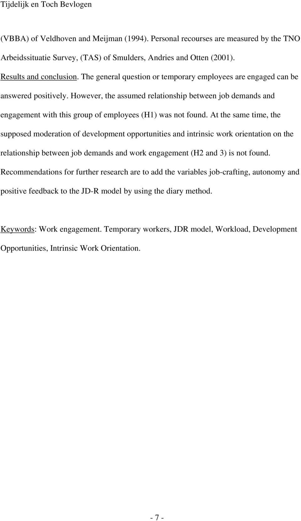 However, the assumed relationship between job demands and engagement with this group of employees (H1) was not found.