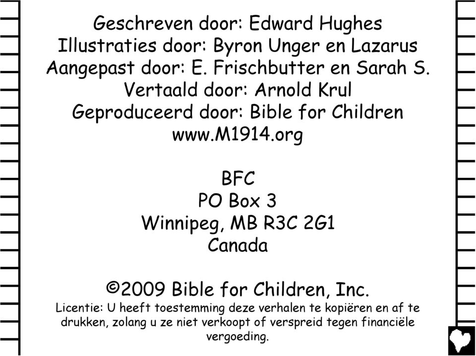 org BFC PO Box 3 Winnipeg, MB R3C 2G1 Canada 2009 Bible for Children, Inc.