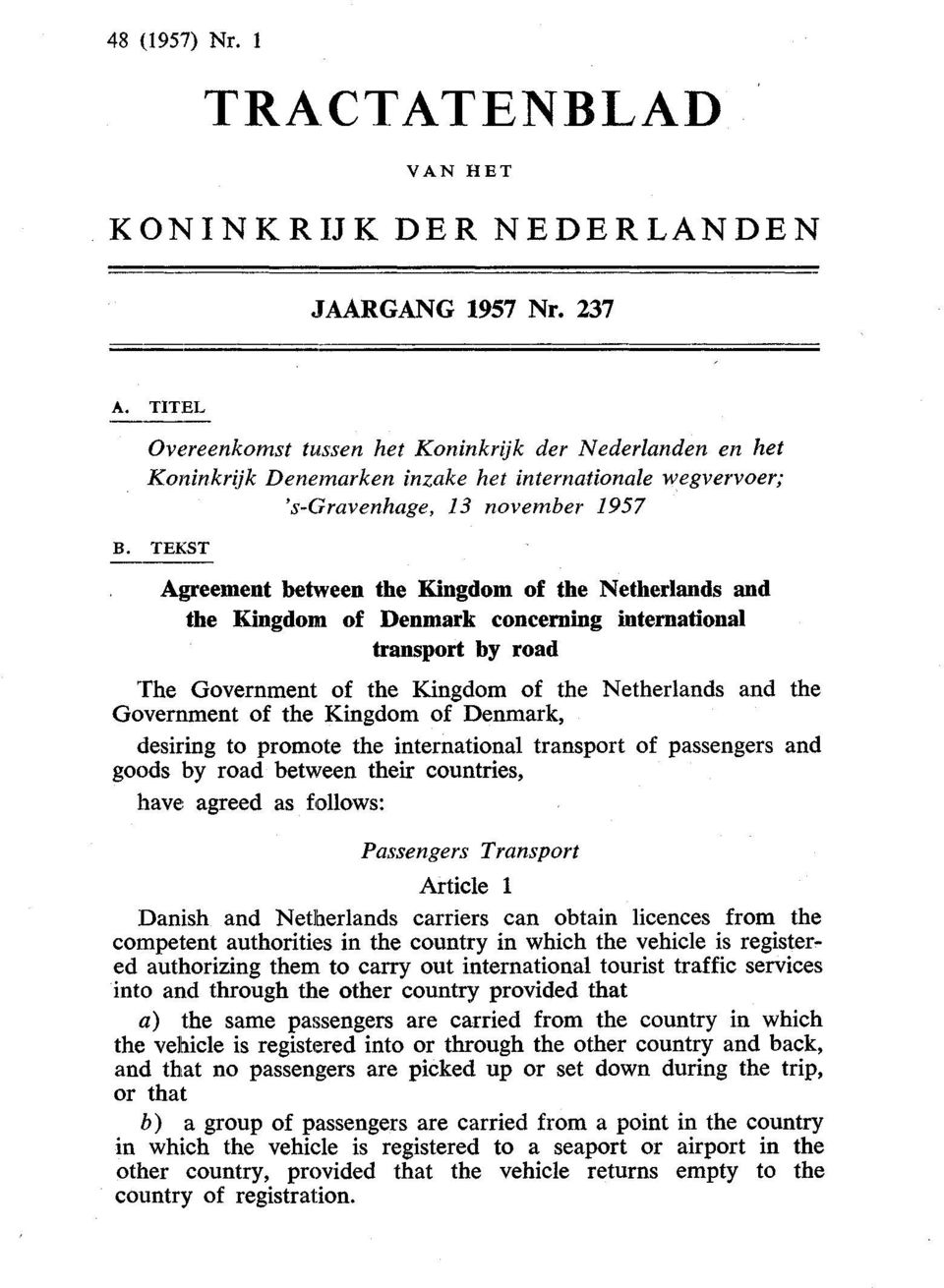 TEKST Agreement between the Kingdom of the Netherlands and the Kingdom of Denmark concerning international transport by road The Government of the Kingdom of the Netherlands and the Government of the
