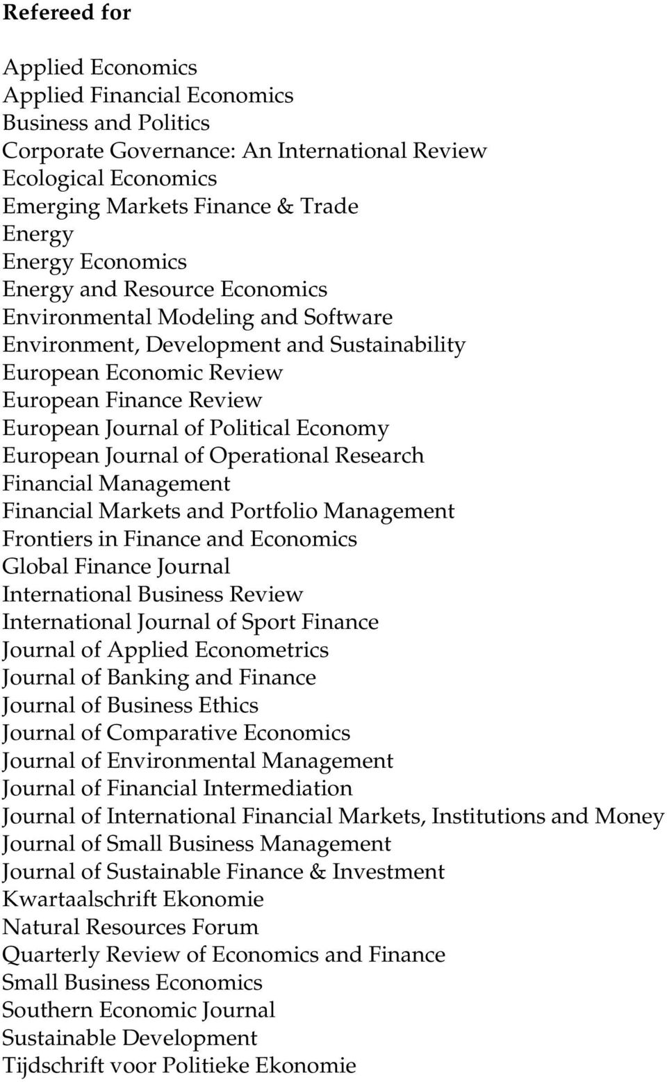 Economy European Journal of Operational Research Financial Management Financial Markets and Portfolio Management Frontiers in Finance and Economics Global Finance Journal International Business