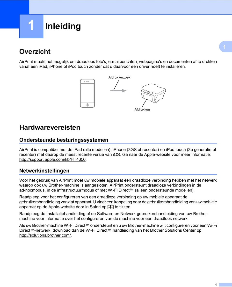 Afdrukverzoek Afdrukken Hardwarevereisten Ondersteunde besturingssystemen AirPrint is compatibel met de ipad (alle modellen), iphone (3GS of recenter) en ipod touch (3e generatie of recenter) met