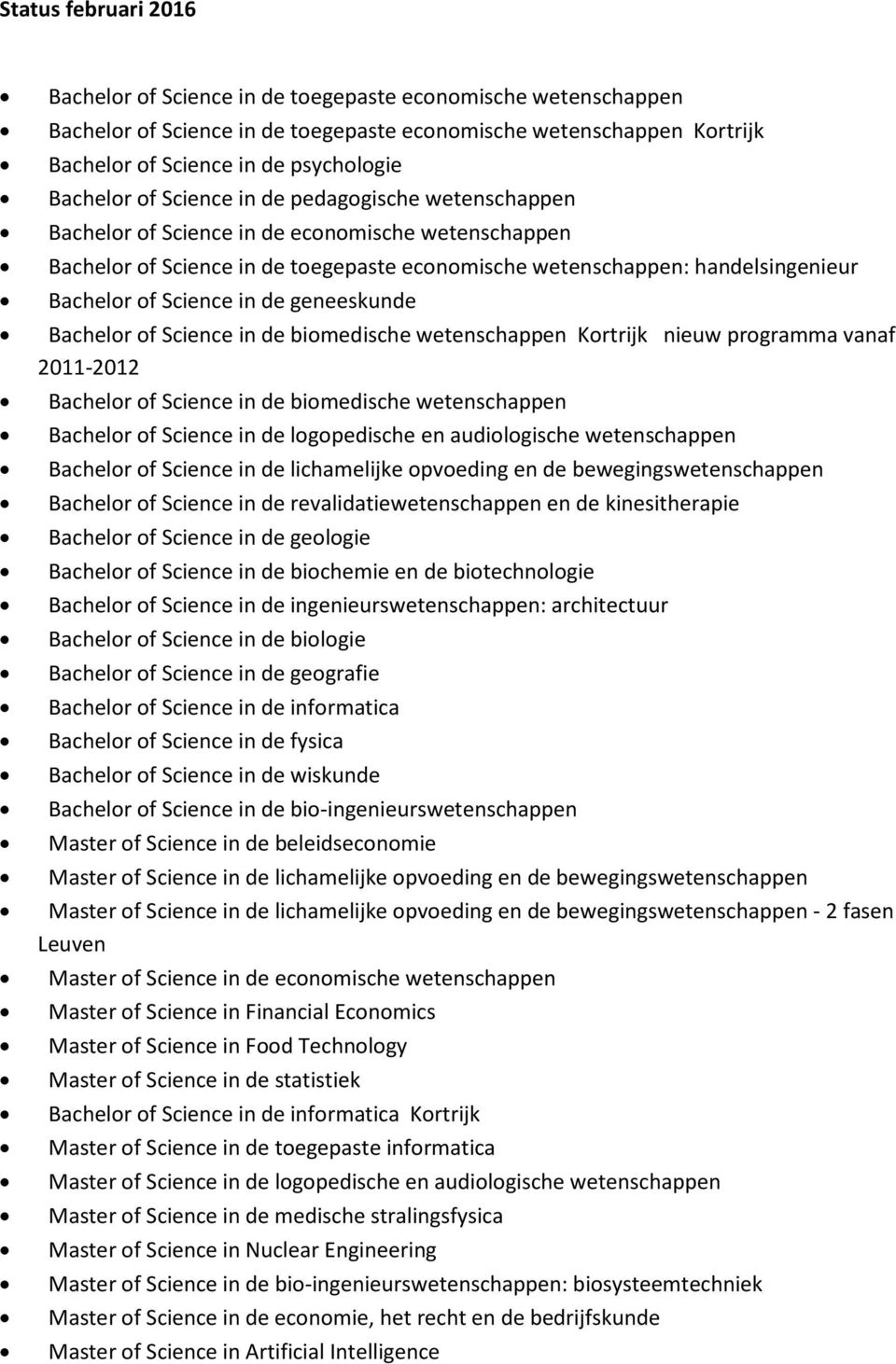 Science in de geneeskunde Bachelor of Science in de biomedische wetenschappen Kortrijk nieuw programma vanaf 2011-2012 Bachelor of Science in de biomedische wetenschappen Bachelor of Science in de