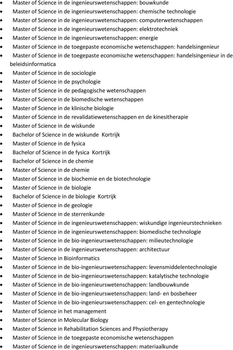 wetenschappen: handelsingenieur Master of Science in de toegepaste economische wetenschappen: handelsingenieur in de beleidsinformatica Master of Science in de sociologie Master of Science in de