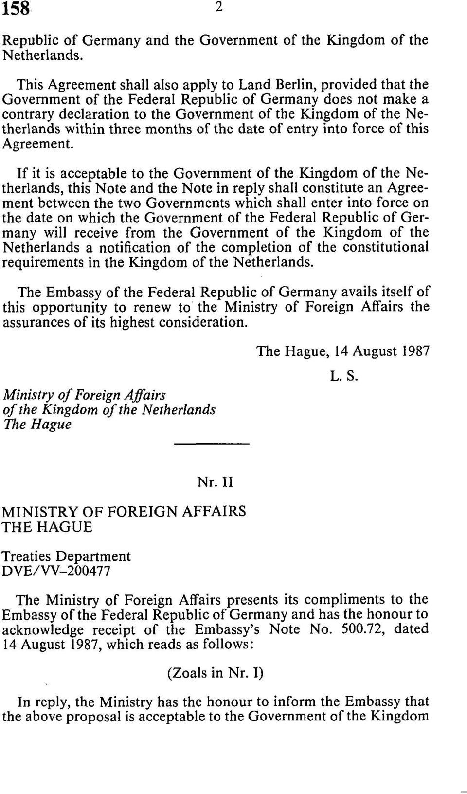Netherlands within three months of the date of entry into force of this Agreement.