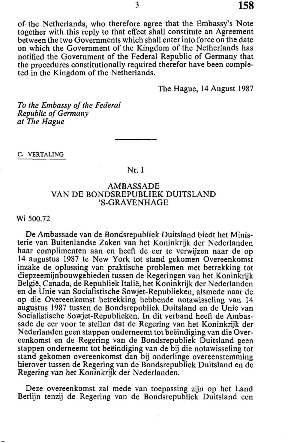 completed in the Kingdom of the Netherlands. To the Embassy of the Federal Republic of Germany at The Hague The Hague, 14 August 1987 C. VERTALING Wi 500.72 Nr.