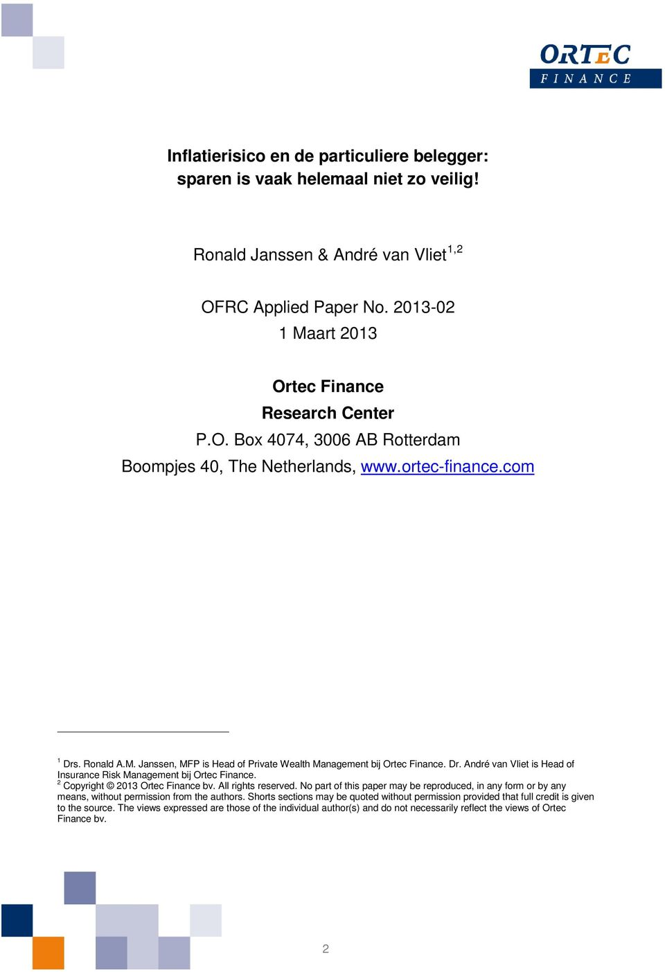 2 Copyright 2013 Ortec Finance bv. All rights reserved. No part of this paper may be reproduced, in any form or by any means, without permission from the authors.