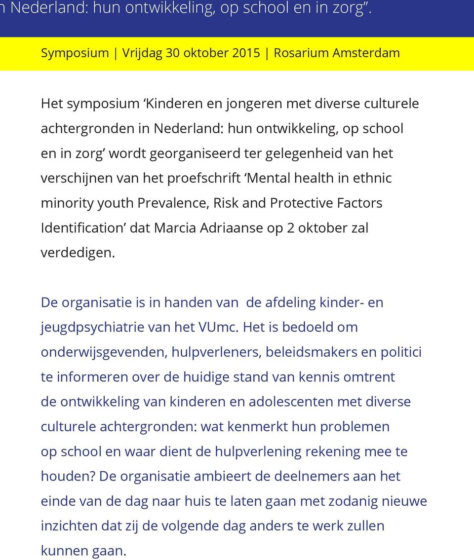 ter gelegenheid van het verschijnen van het proefschrift Mental health in ethnic minority youth Prevalence, Risk and Protective Factors Identification dat Marcia Adriaanse op 2 oktober zal verdedigen.