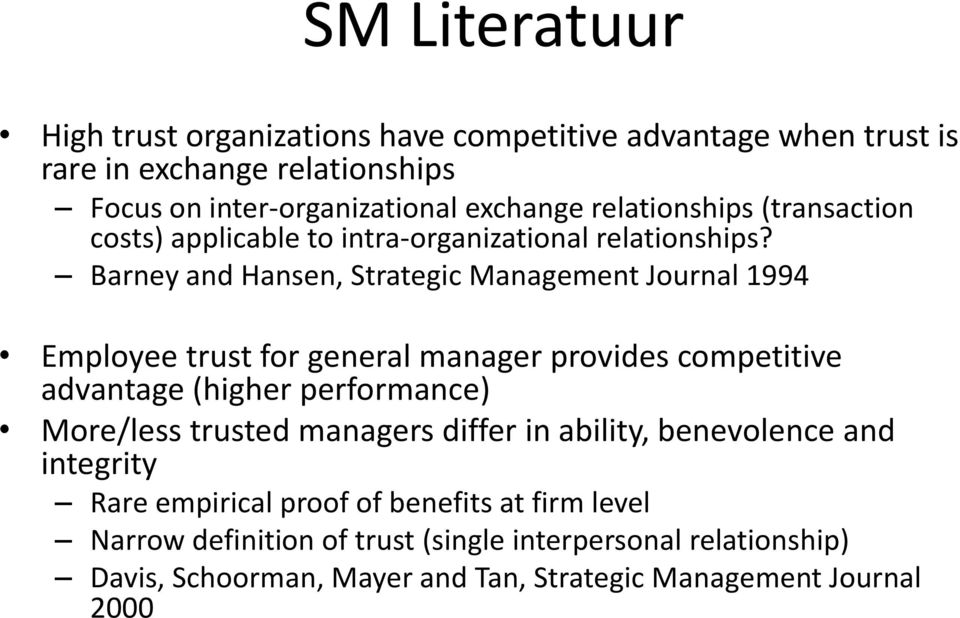 Barney and Hansen, Strategic Management Journal 1994 Employee trust for general manager provides competitive advantage (higher performance) More/less