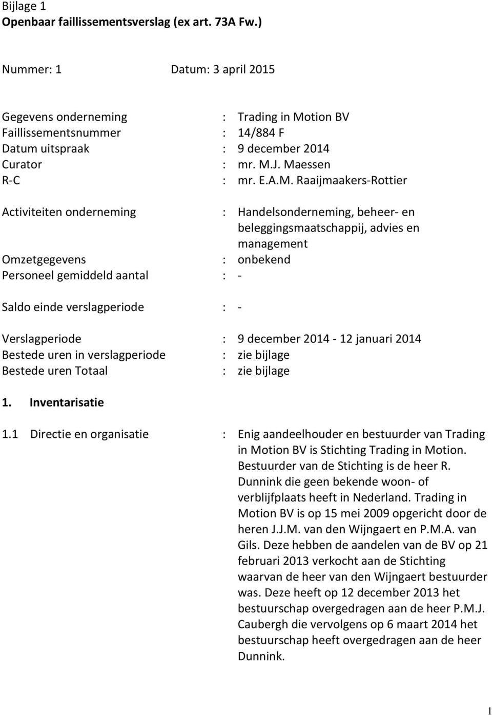 tion BV Faillissementsnummer : 14/884 F Datum uitspraak : 9 december 2014 Curator : mr. M.