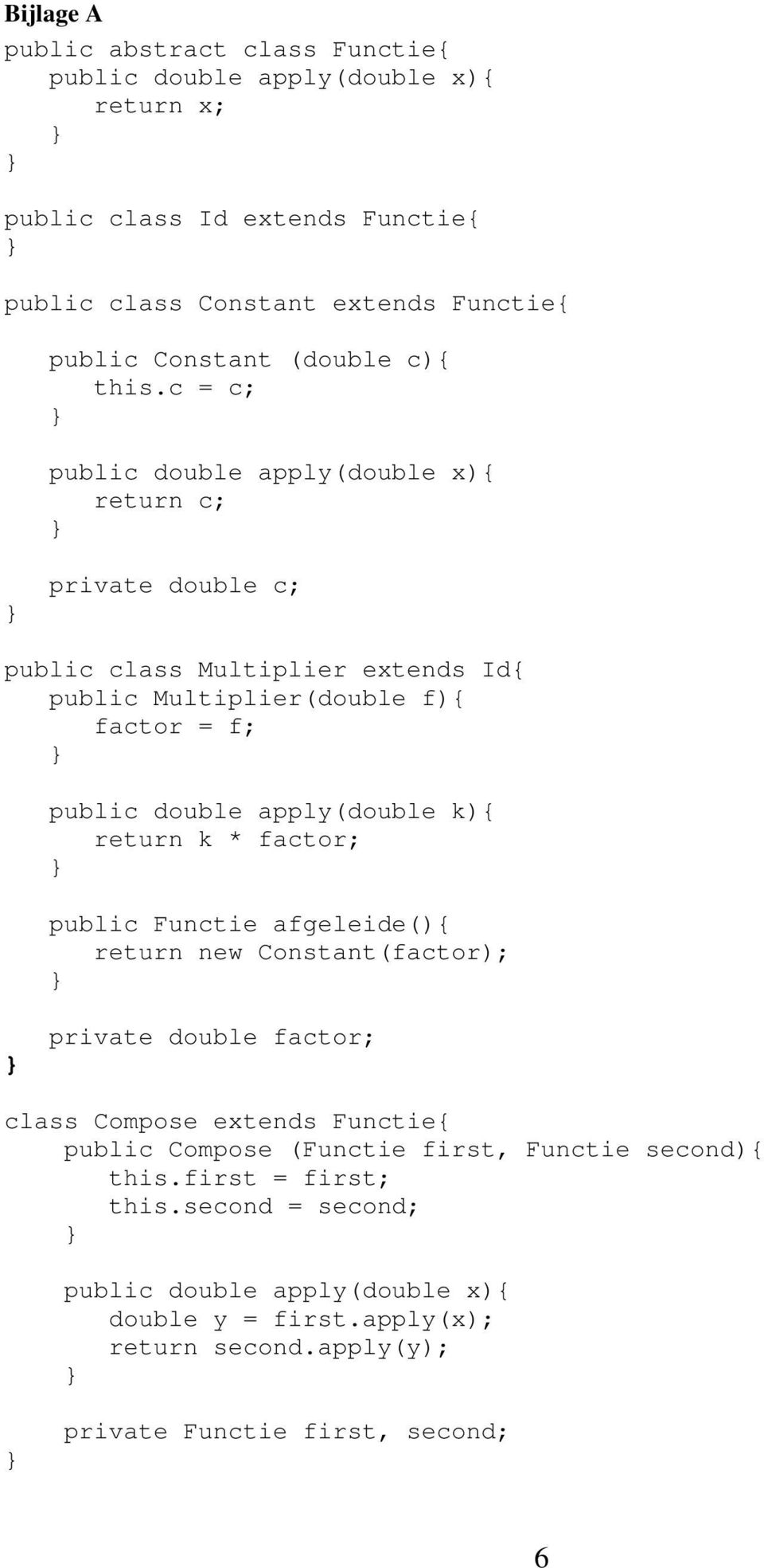 c = c; public double apply(double x){ return c; private double c; public class Multiplier extends Id{ public Multiplier(double f){ factor = f; public double apply(double k){
