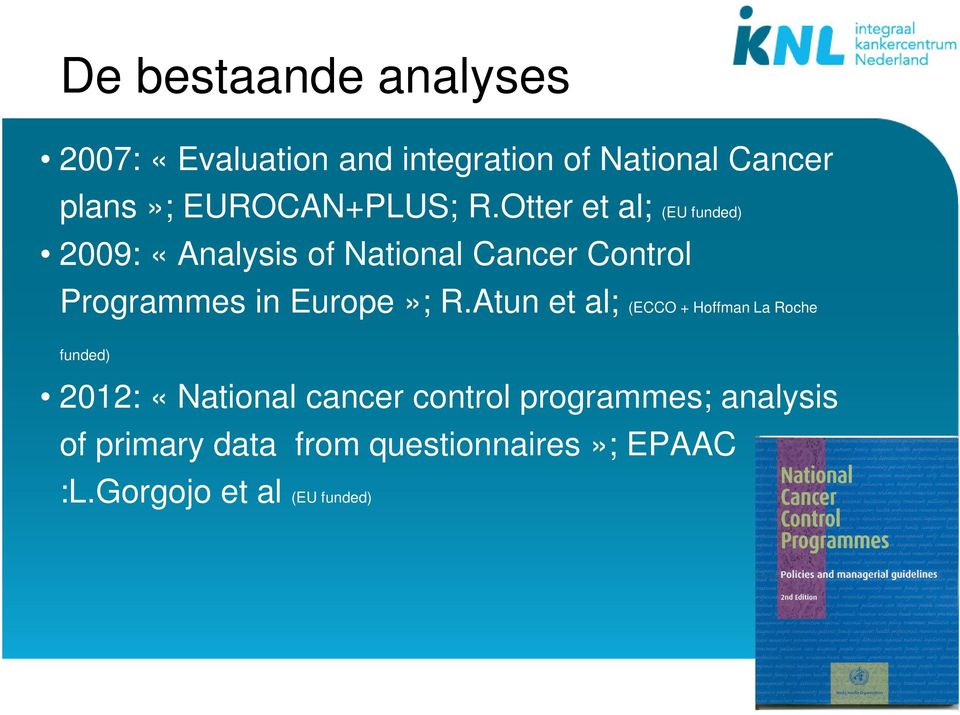 Otter et al; (EU funded) 2009: «Analysis of National Cancer Control Programmes in Europe»;