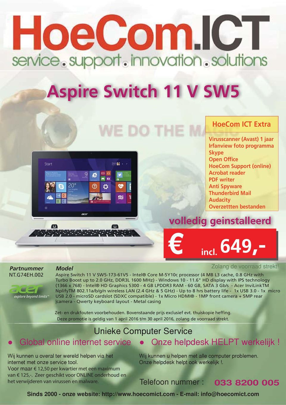 "6"" HD display with IPS technology (1366 x 768) - Intel HD Graphics 5300-4 GB LPDDR3 RAM - 60 GB, SATA 3 Gb/s - Acer InviLinkTM NplifyTM 802."
