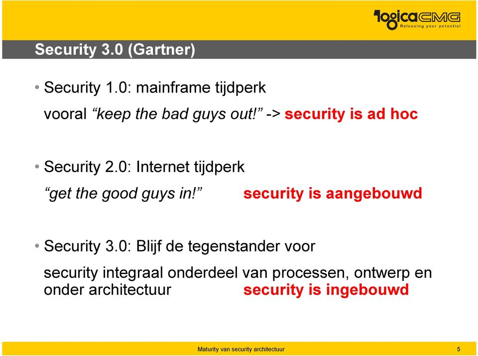 -> security is ad hoc Security 2.0: Internet tijdperk get the good guys in!