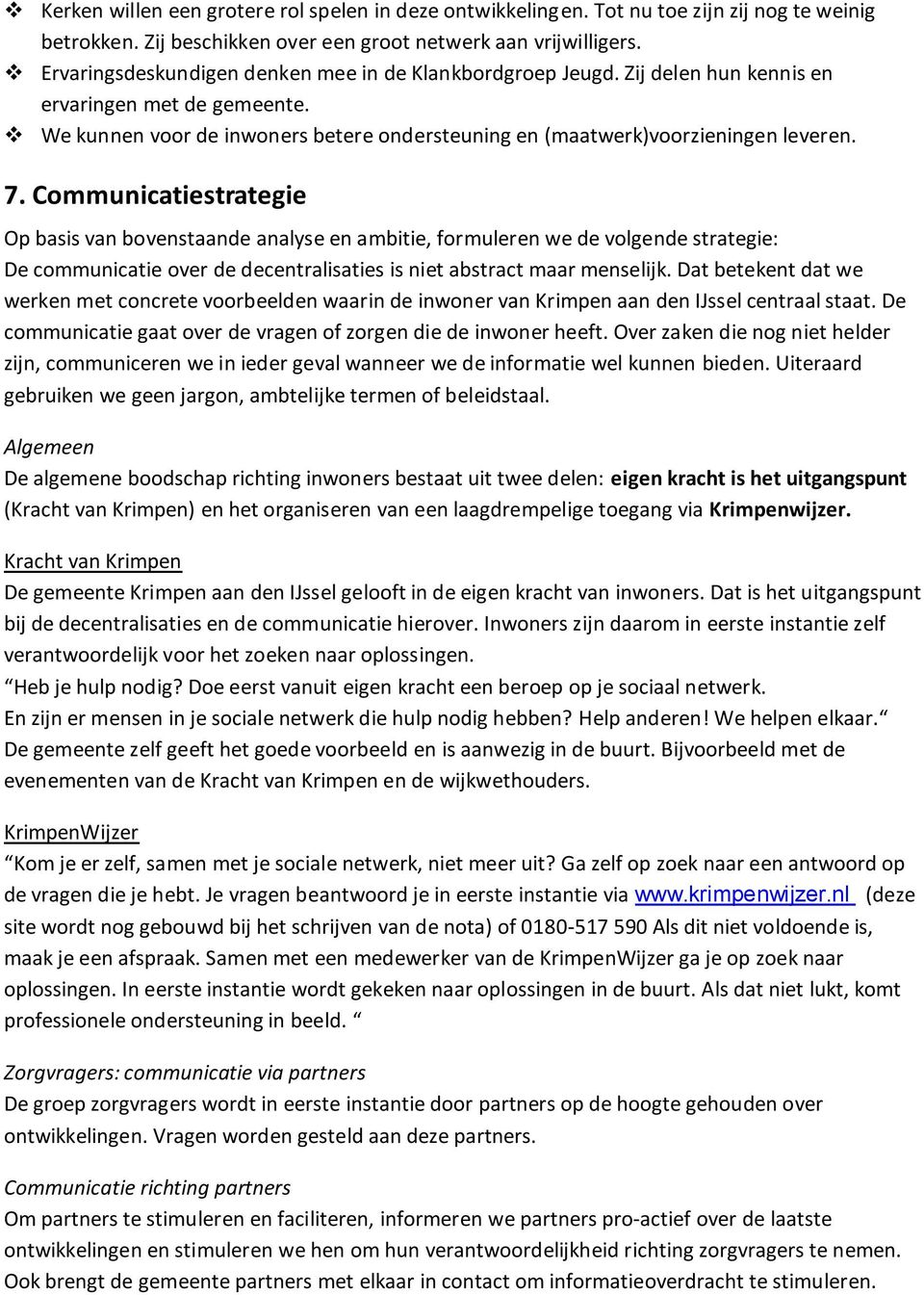 Communicatiestrategie Op basis van bovenstaande analyse en ambitie, formuleren we de volgende strategie: De communicatie over de decentralisaties is niet abstract maar menselijk.