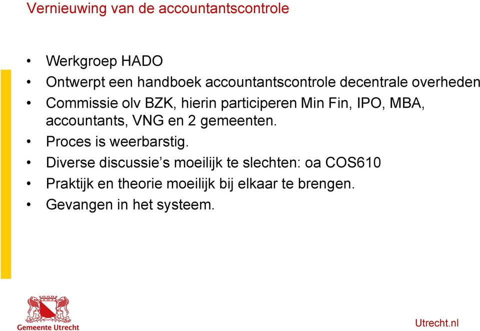 IPO, MBA, accountants, VNG en 2 gemeenten. Proces is weerbarstig.