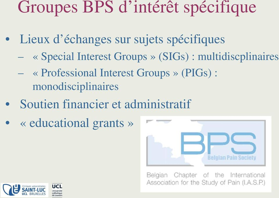 multidiscplinaires «Professional Interest Groups» (PIGs) :