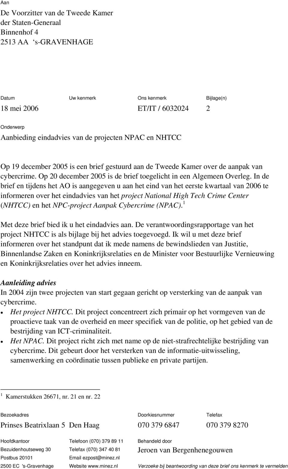 In de brief en tijdens het AO is aangegeven u aan het eind van het eerste kwartaal van 2006 te informeren over het eindadvies van het project National High Tech Crime Center (NHTCC) en het