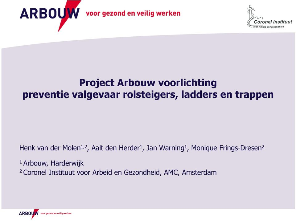 1, Jan Warning 1, Monique Frings-Dresen 2 1 Arbouw,