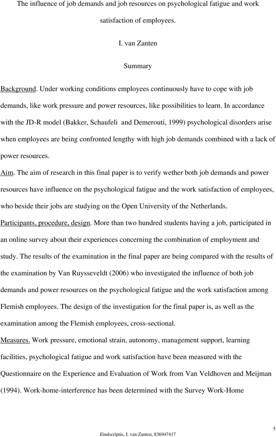 In accordance with the JD-R model (Bakker, Schaufeli and Demerouti, 1999) psychological disorders arise when employees are being confronted lengthy with high job demands combined with a lack of power
