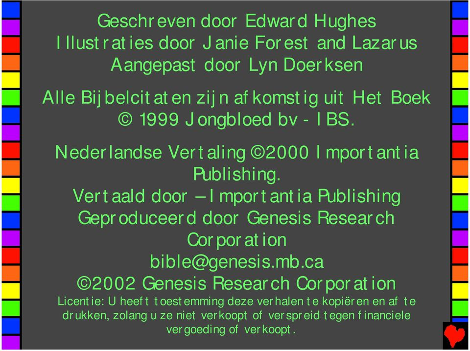 Vertaald door Importantia Publishing Geproduceerd door Genesis Research Corporation bible@genesis.mb.