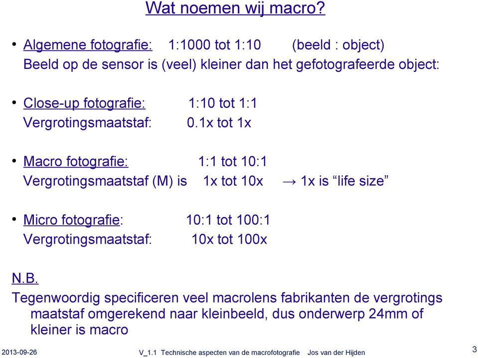 Close-up fotografie: Vergrotingsmaatstaf: 1:10 tot 1:1 0.