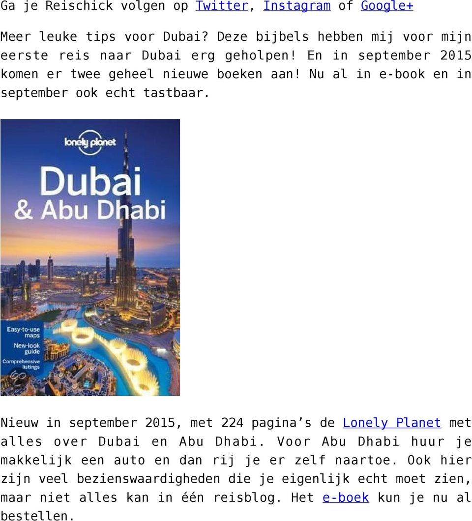 Nu al in e-book en in september ook echt tastbaar. Nieuw in september 2015, met 224 pagina s de Lonely Planet met alles over Dubai en Abu Dhabi.