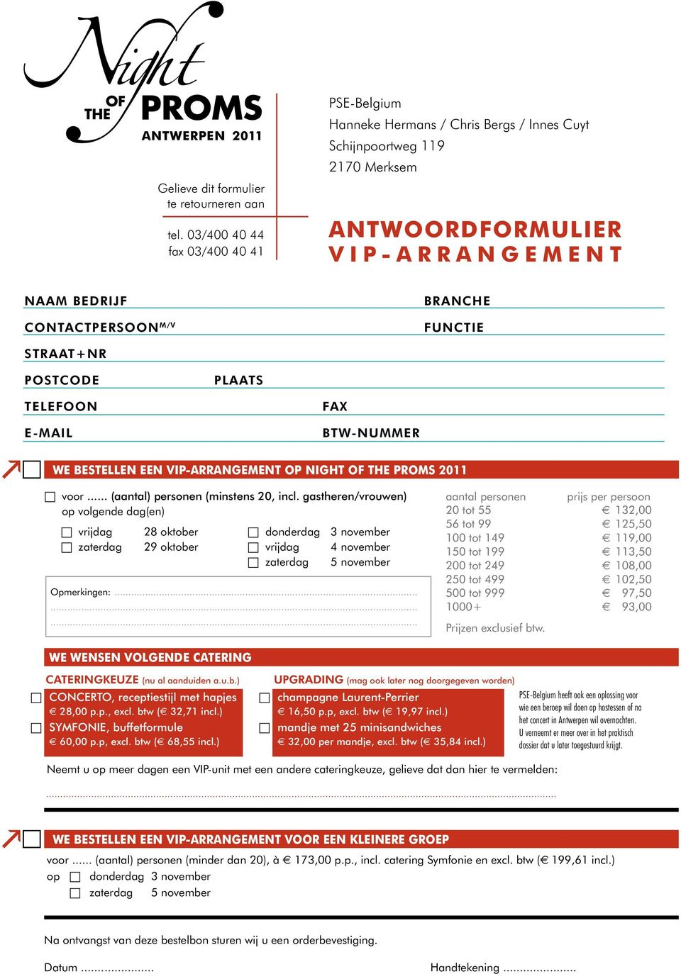 Postcode Plaats Telefoo E-mail Fax BTW-NUMMER We bestelle ee VIP-ARRANGEMENT op ight of the proms 2011 voor... (aatal) persoe (mistes 20, icl.