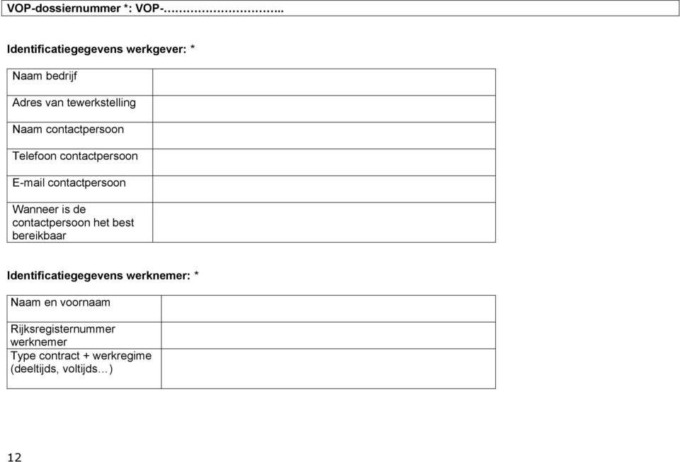 contactpersoon Telefoon contactpersoon E-mail contactpersoon Wanneer is de
