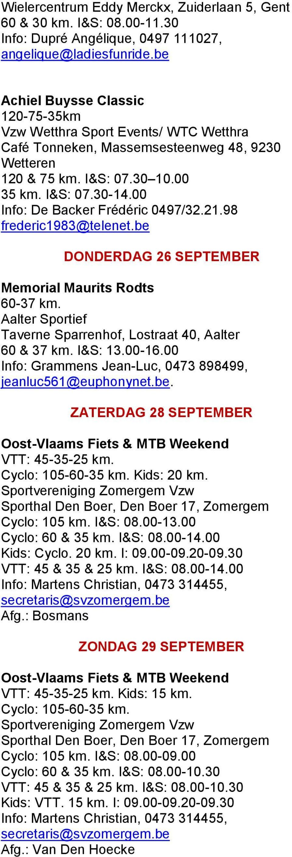 00 Info: De Backer Frédéric 0497/32.21.98 frederic1983@telenet.be DONDERDAG 26 SEPTEMBER Memorial Maurits Rodts 60-37 km. Aalter Sportief Taverne Sparrenhof, Lostraat 40, Aalter 60 & 37 km. I&S: 13.