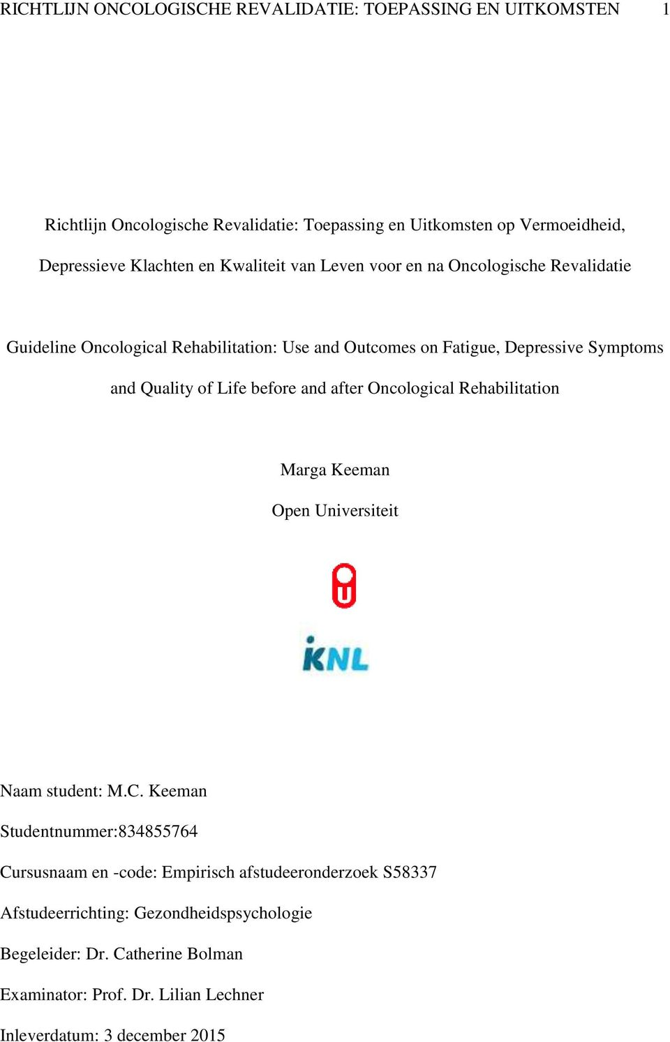 Life before and after Oncological Rehabilitation Marga Keeman Open Universiteit Naam student: M.C.