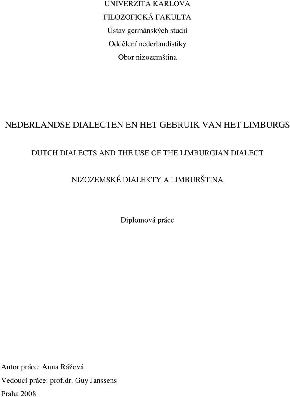 LIMBURGS DUTCH DIALECTS AND THE USE OF THE LIMBURGIAN DIALECT NIZOZEMSKÉ DIALEKTY A
