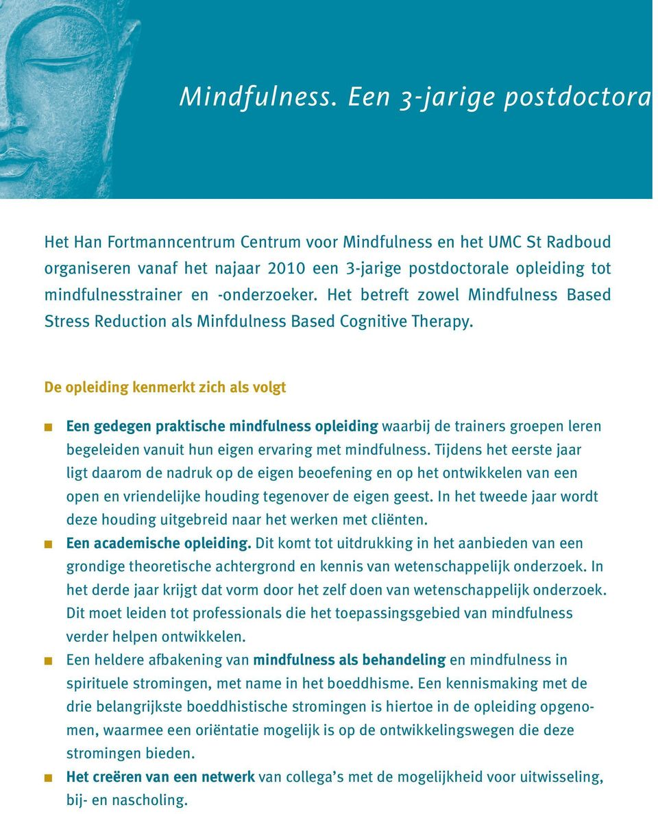 -onderzoeker. Het betreft zowel Mindfulness Based Stress Reduction als Minfdulness Based Cognitive Therapy.