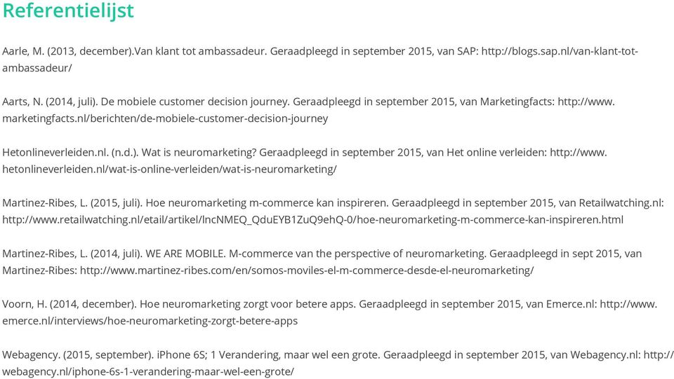 Wat is neuromarketing? Geraadpleegd in september 2015, van Het online verleiden: http://www. hetonlineverleiden.nl/wat-is-online-verleiden/wat-is-neuromarketing/ Martinez-Ribes, L. (2015, juli).