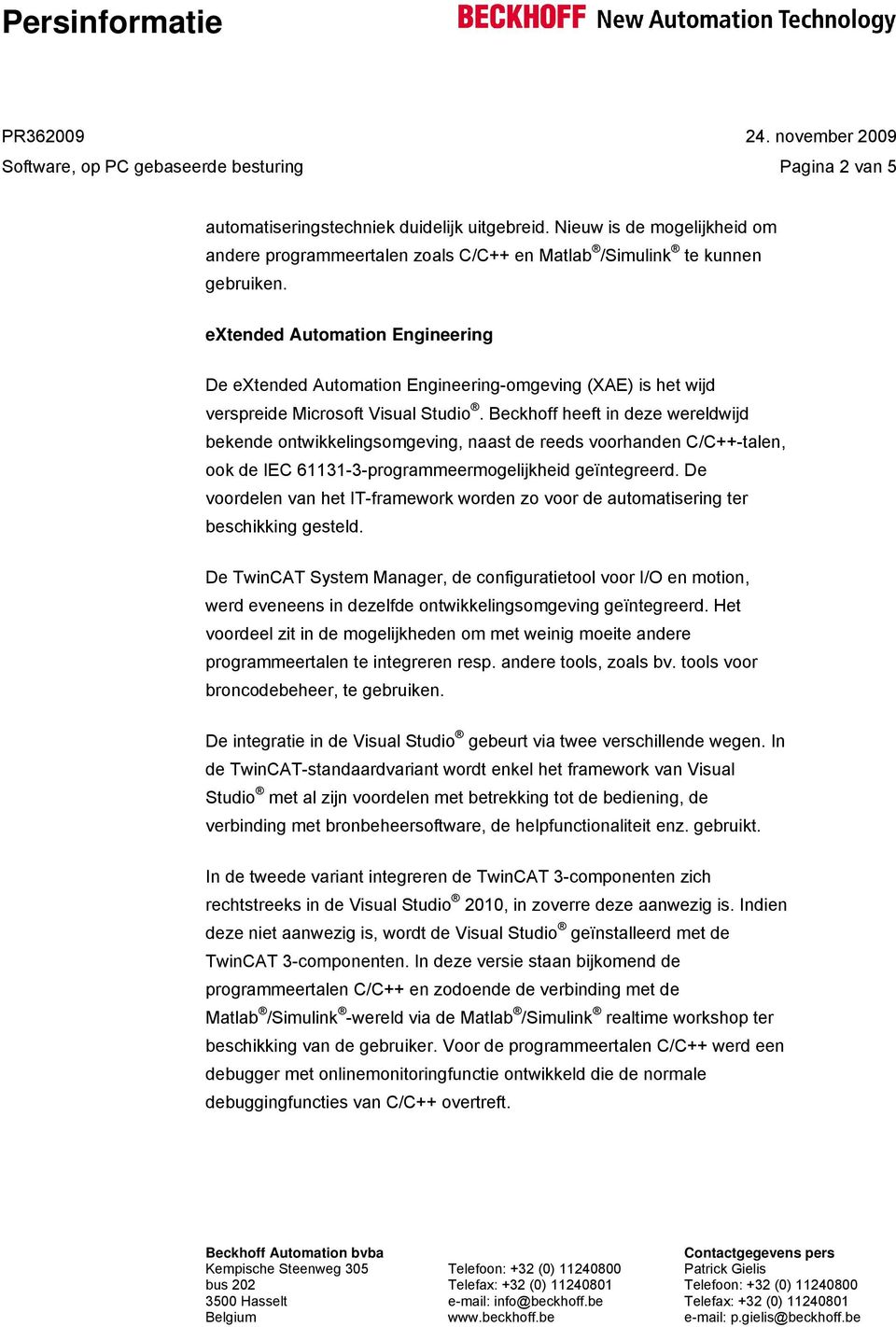 extended Automation Engineering De extended Automation Engineering-omgeving (XAE) is het wijd verspreide Microsoft Visual Studio.