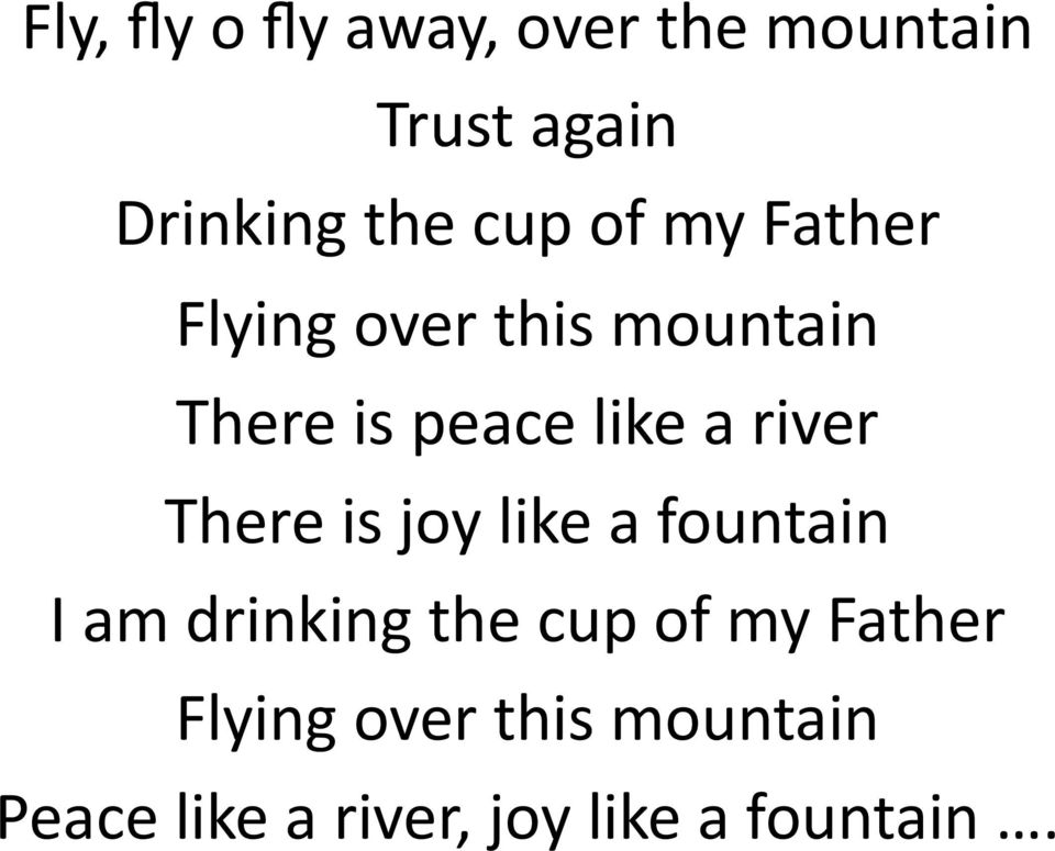 river There is joy like a fountain I am drinking the cup of my