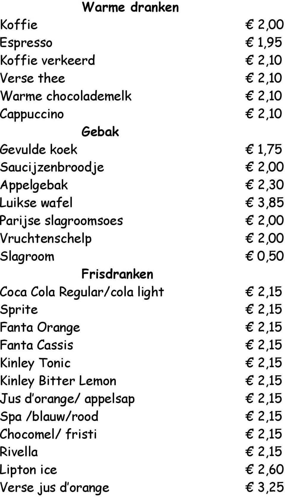 0,50 Frisdranken Coca Cola Regular/cola light 2,15 Sprite 2,15 Fanta Orange 2,15 Fanta Cassis 2,15 Kinley Tonic 2,15 Kinley
