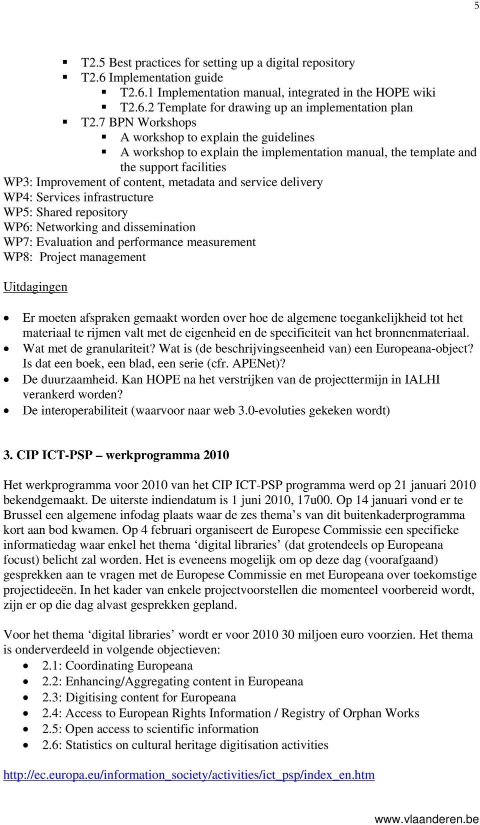delivery WP4: Services infrastructure WP5: Shared repository WP6: Networking and dissemination WP7: Evaluation and performance measurement WP8: Project management Uitdagingen Er moeten afspraken