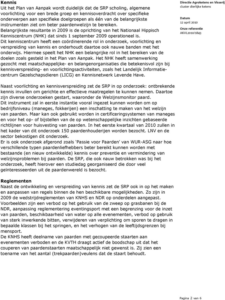 Belangrijkste resultante in 2009 is de oprichting van het Nationaal Hippisch Kenniscentrum (NHK) dat sinds 1 september 2009 operationeel is.