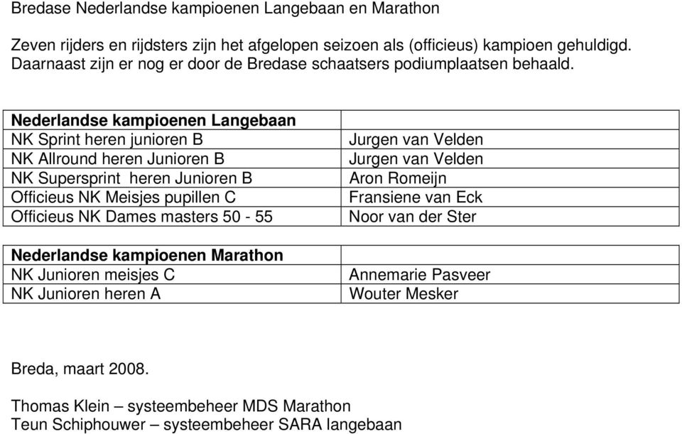 Nederlandse kampioenen Langebaan NK Sprint heren junioren B NK Allround heren Junioren B NK Supersprint heren Junioren B Officieus NK Meisjes pupillen C Officieus NK Dames