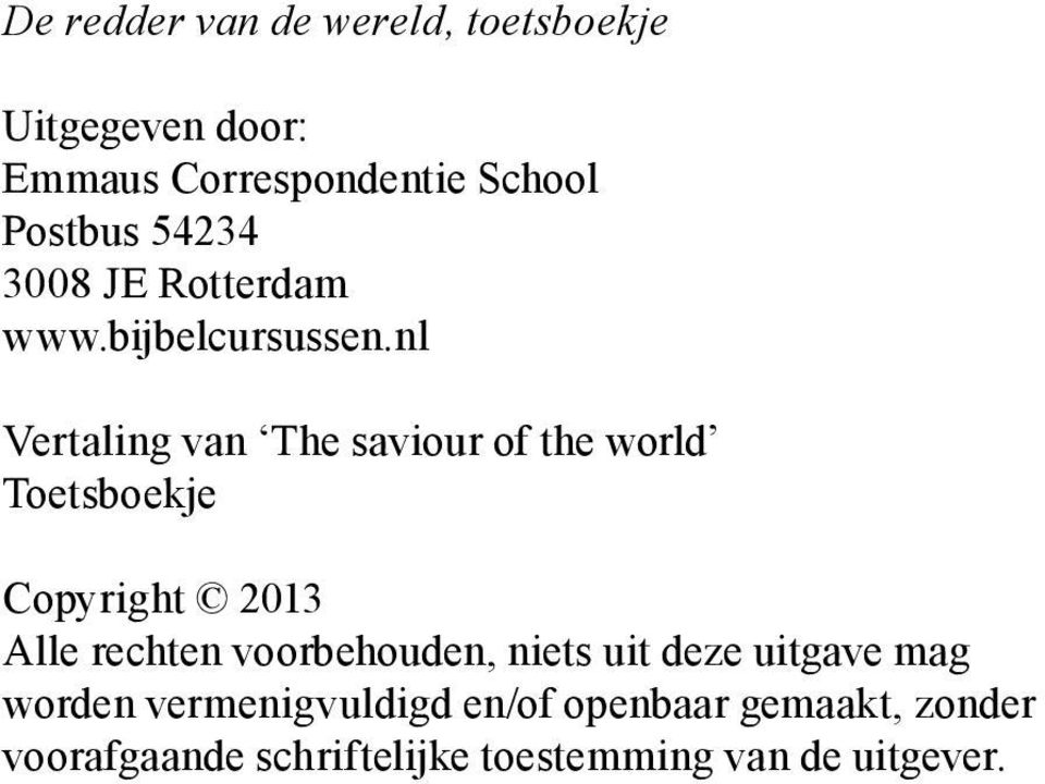 nl Vertaling van The saviour of the world Toetsboekje Copyright 2013 Alle rechten