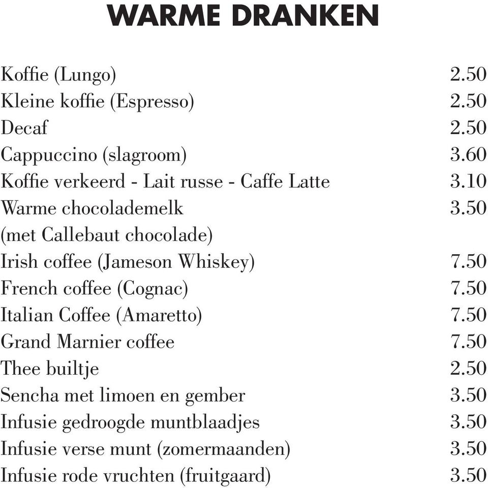 Italian Coffee (Amaretto) Grand Marnier coffee Thee builtje Sencha met limoen en gember Infusie gedroogde