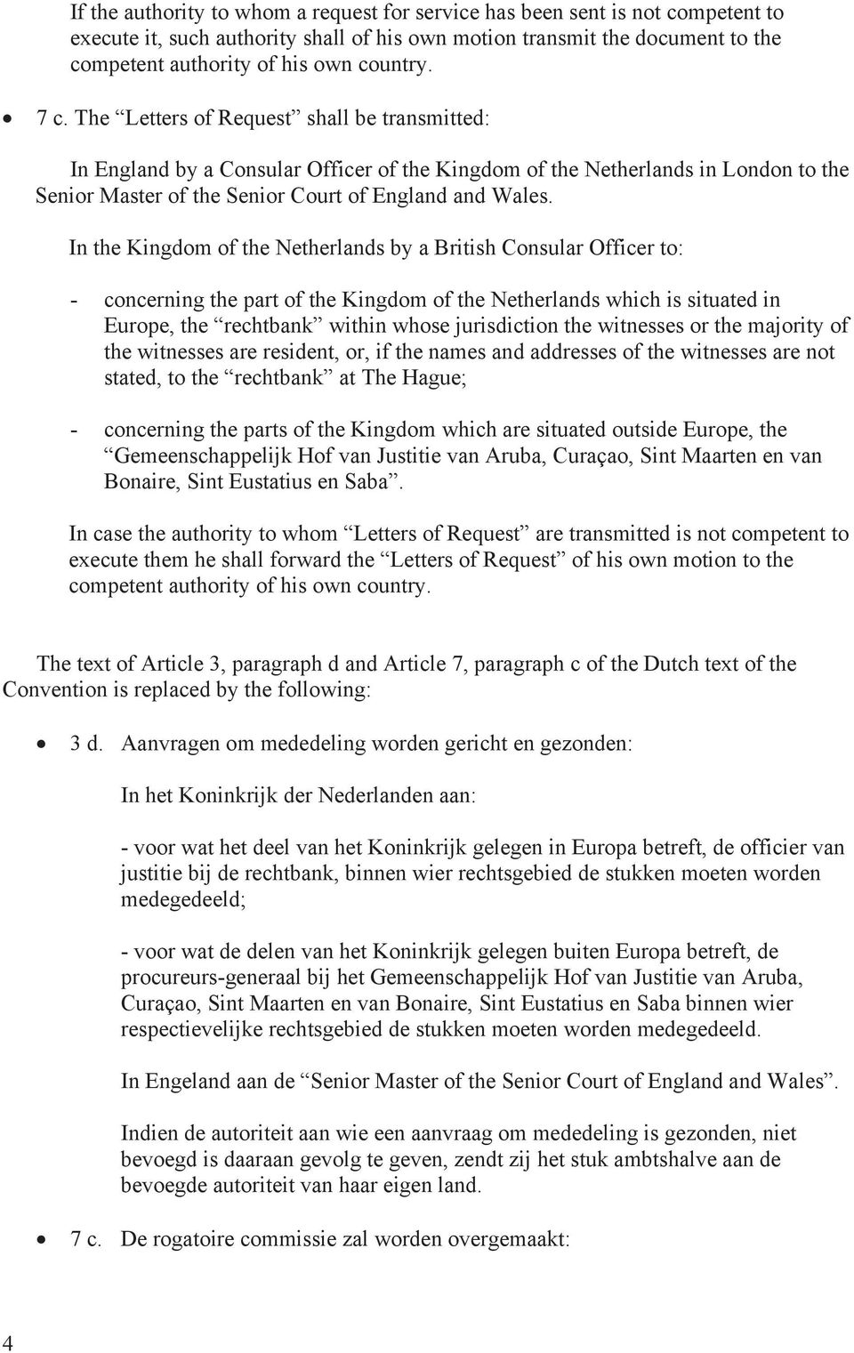 In the Kingdom of the Netherlands by a British Consular Officer to: - concerning the part of the Kingdom of the Netherlands which is situated in Europe, the rechtbank within whose jurisdiction the