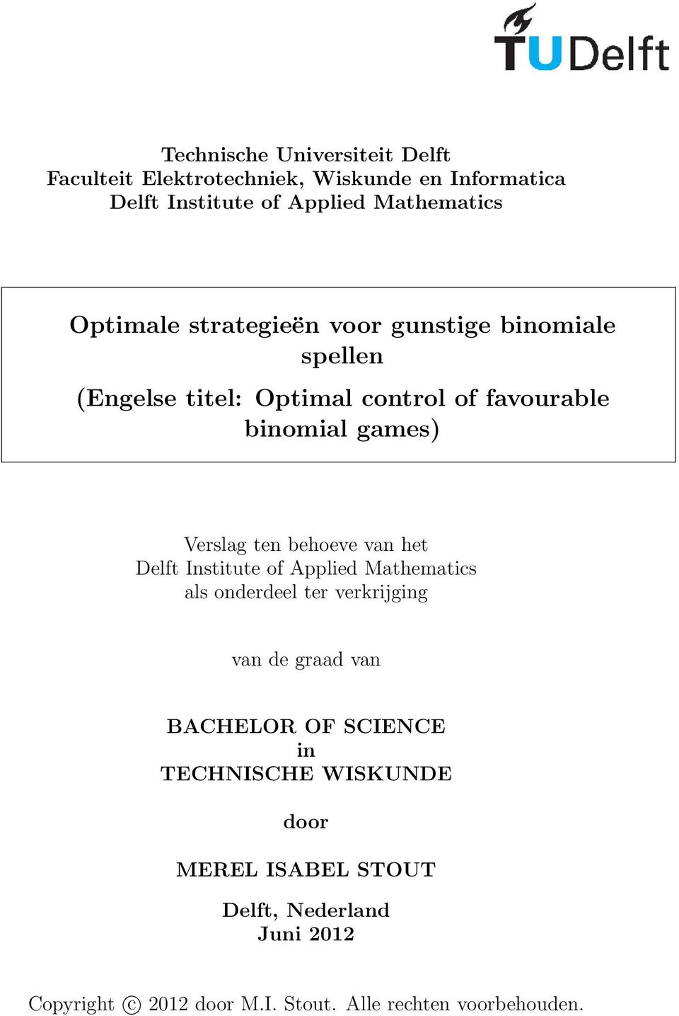 behoeve van he Delf Insiue of Applied Mahemaics als ondedeel e vekijging van de gaad van BACHELOR OF SCIENCE in
