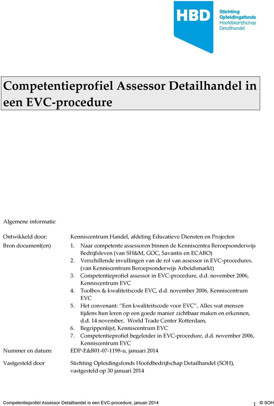 (van Kenniscentrum Beroepsonderwijs Arbeidsmarkt) 3. Competentieprofiel assessor in EVC-procedure, d.d. november 2006, Kenniscentrum EVC 4. Toolbox & kwaliteitscode EVC, d.d. november 2006, Kenniscentrum EVC 5.