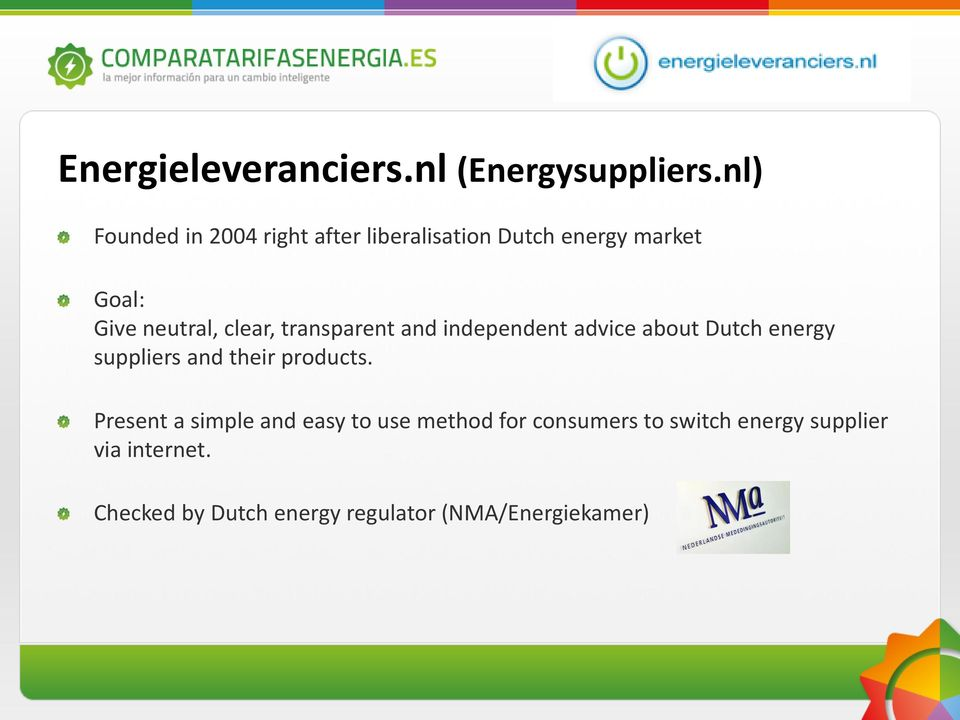 clear, transparent and independent advice about Dutch energy suppliers and their products.