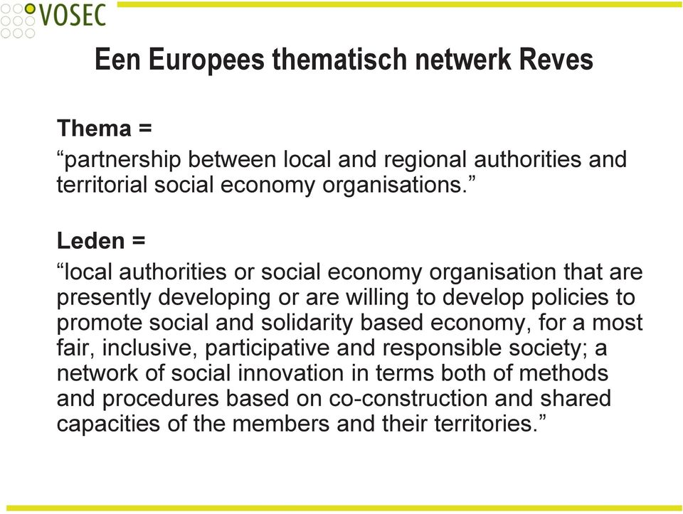 Leden = local authorities or social economy organisation that are presently developing or are willing to develop policies to promote