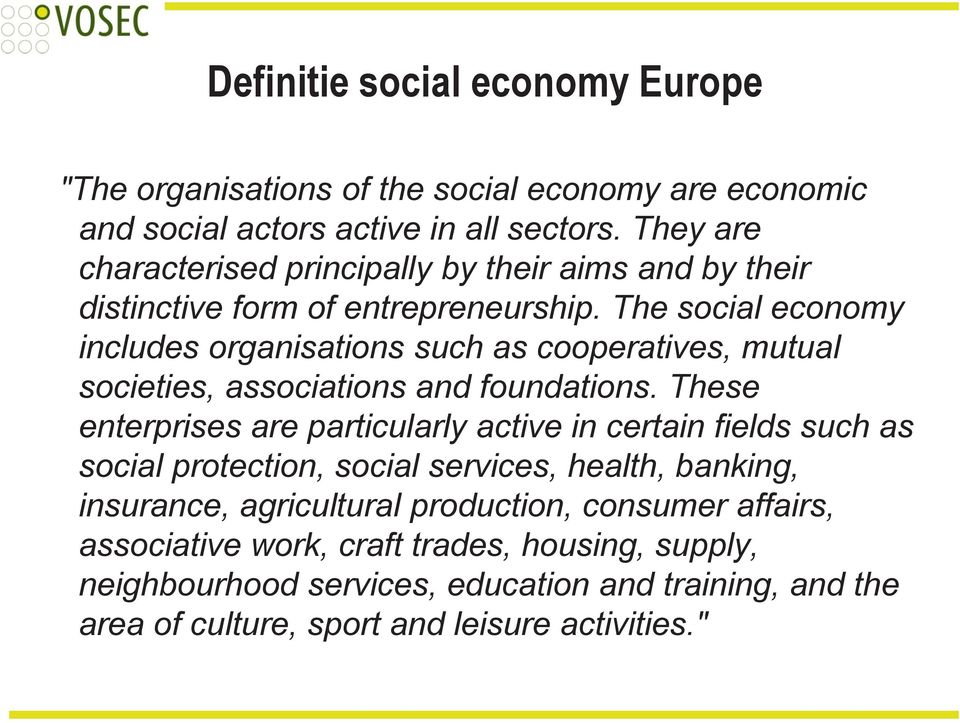 The social economy includes organisations such as cooperatives, mutual societies, associations and foundations.