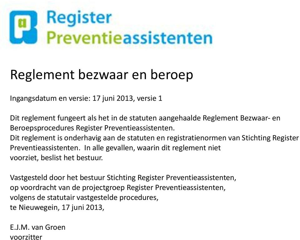 Dit reglement is onderhavig aan de statuten en registratienormen van Stichting Register Preventieassistenten.
