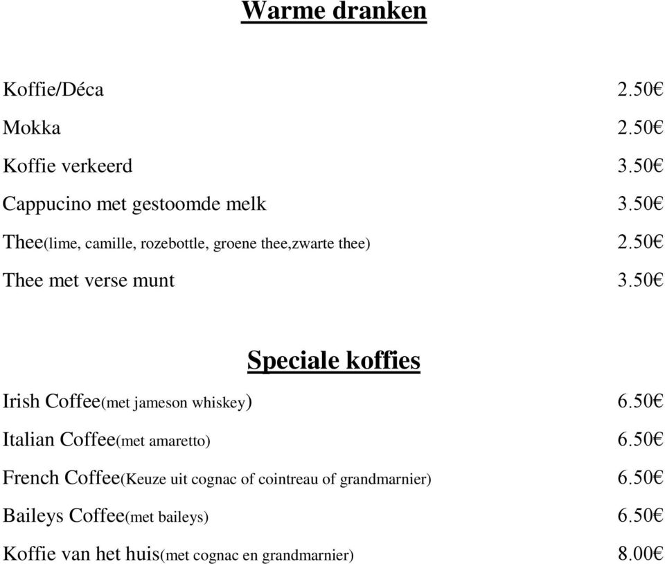 50 Speciale koffies Irish Coffee(met jameson whiskey) 6.50 Italian Coffee(met amaretto) 6.