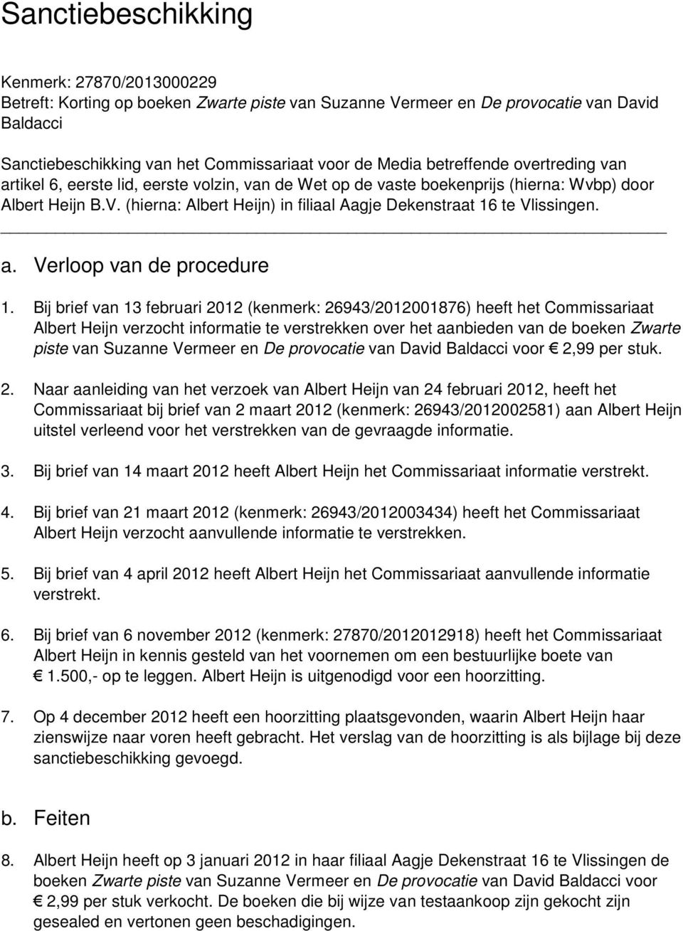 (hierna: Albert Heijn) in filiaal Aagje Dekenstraat 16 te Vlissingen. a. Verloop van de procedure 1.